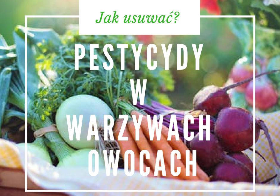 Jak w naturalny sposób oczyszczać warzywa i owoce z bakterii i pestycydów?